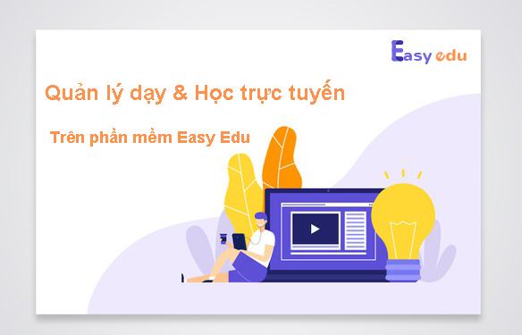 Hướng dẫn quản lý dạy và học trực tuyến trên phần mềm Easy Edu