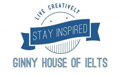 Ginny House of IELTS – Sống sáng tạo và không ngừng truyền cảm hứng