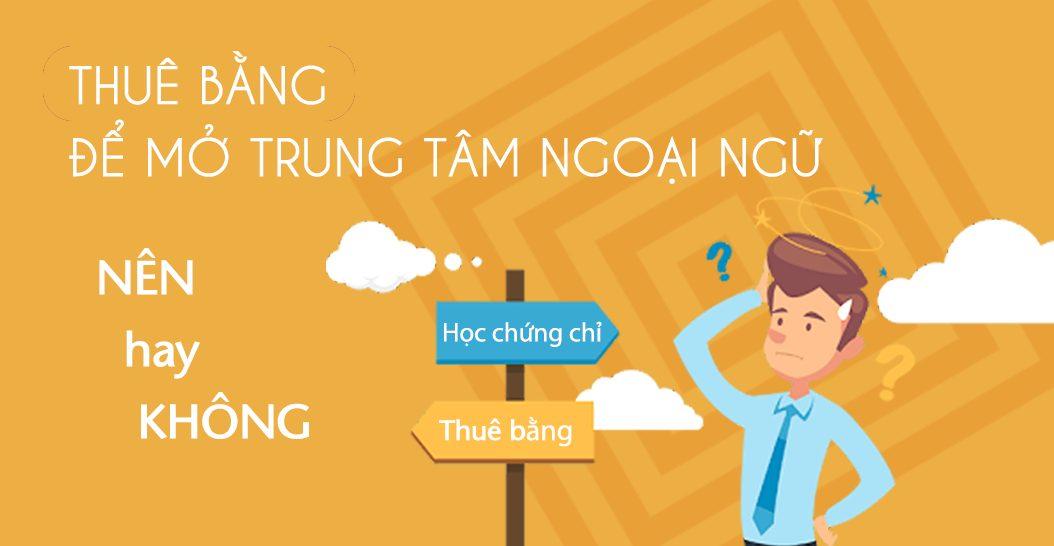 Có nên thuê bằng để thành lập trung tâm ngoại ngữ hay không?